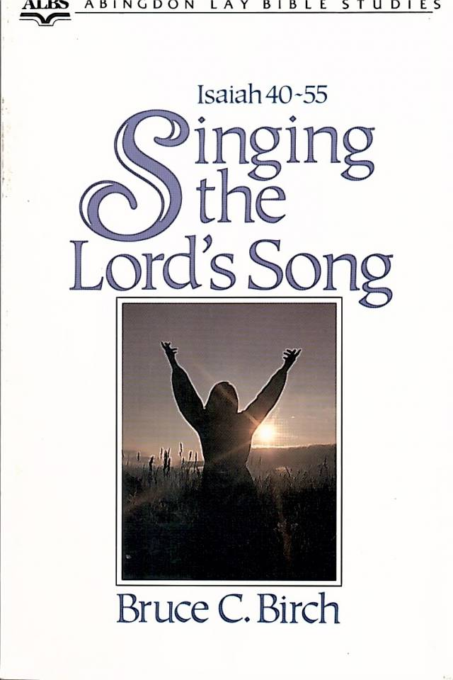 Singing the lord's song : a study of Isaiah 40-55 / Birch, Bruce C. - Donación Ana Rita, Carlos, Rubén Pagura Alegría